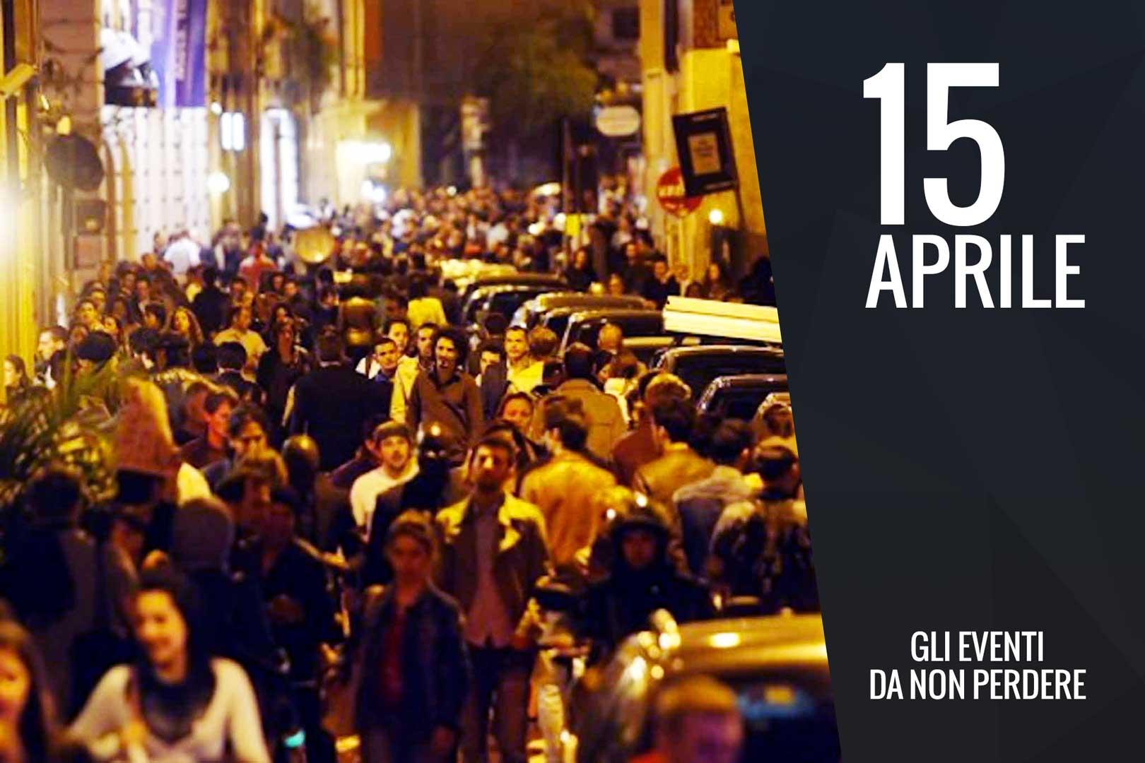 Venerdì 15 Aprile: gli eventi da non perdere