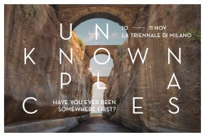 Unknown Places - La Triennale Milano